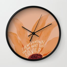 She Was Known For The Way She Loved Wall Clock