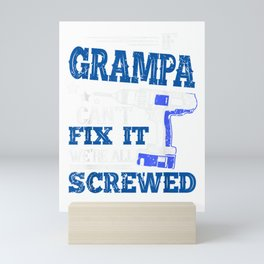 If Grampa cant fix it then were screwed dad T-Shirt Gifts Mini Art Print