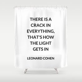 There Is a Crack in Everything, That's How the Light Gets In: Leonard Cohen Shower Curtain