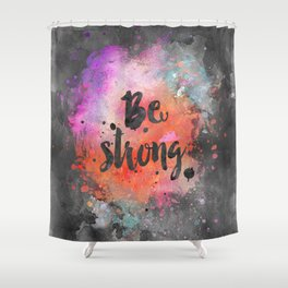 Be strong motivational watercolor quote Shower Curtain