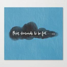 Pain demands to be felt. Canvas Print