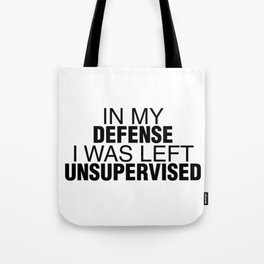 In My Defense I Was Left Unsupervised Tote Bag