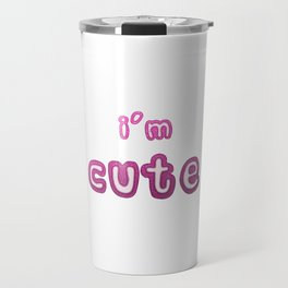 I'm Cute Statement With a Pink Glass Effect Travel Mug