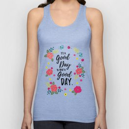 "Flowers in Pink Rose, Floral Design and Quote ""It's a Good Day…"" Unisex Tank Top"