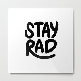 Stay Rad B&W Metal Print