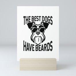 Schnauzer Dog The Best Dogs Have Beards Mini Art Print