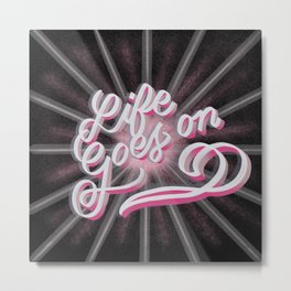 Life Goes On Metal Print