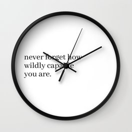 never forget how wildly capable you are Wall Clock