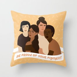 Be proud of your pigment Throw Pillow