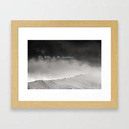 It's better in the mountains Framed Art Print