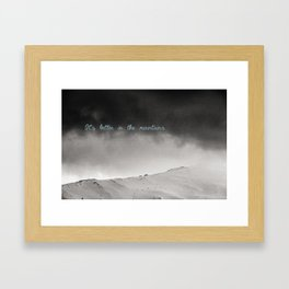 It's better in the mountains Framed Art Print