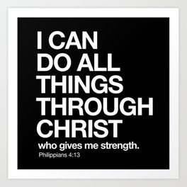 Philippians 4:13 - I can do all things through Christ who gives me strength. Art Print