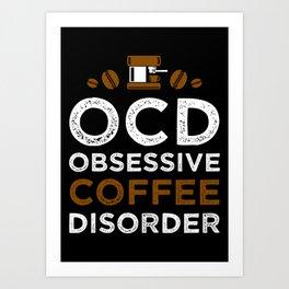 Obsessive Coffee Disorder Art Print