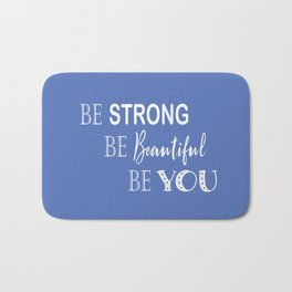 Be Strong, Be Beautiful, Be You - Blue and White Bath Mat