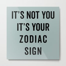 Not You, Your Zodiac Sign Funny Saying Metal Print