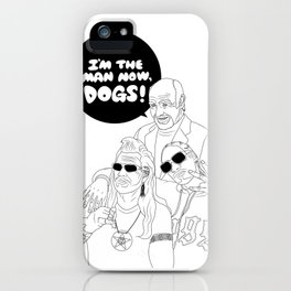I'm The Man Now, Dogs! iPhone Case