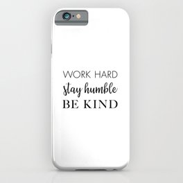 Work Hard Stay Humble Be Kind iPhone Case