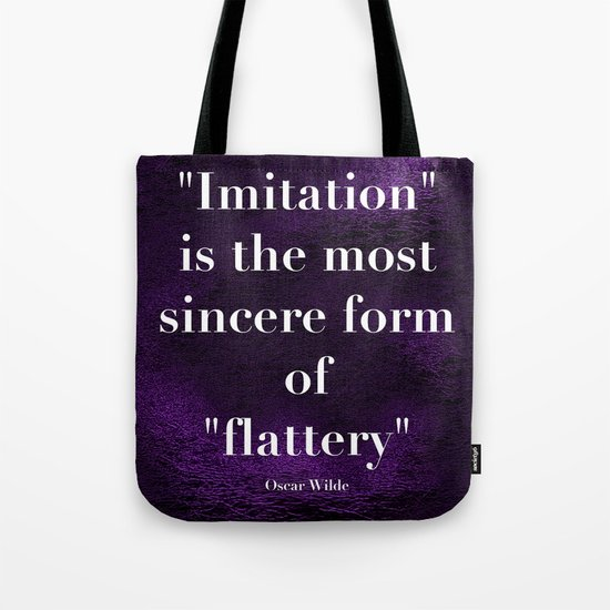 """Imitation is the most sincere form of flattery."" - Oscar Wilde Tote Bag"