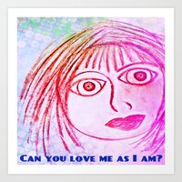 Can you love me as I am? Art Print