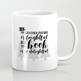 The Weather Outside is Frightful Coffee Mug