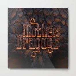 Mother of dragons Metal Print