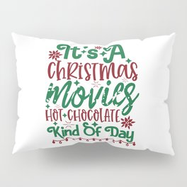 Its A Christmas Movies'. Hot Chocolate Kind Of Day - Funny Christmas humor - Cute typography - Lovely Xmas quotes illustration Pillow Sham