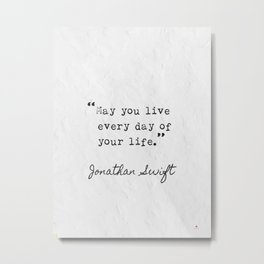 Jonathan Swift quotes. May you live every da of your life. Metal Print