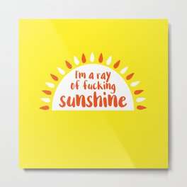 I'm A Ray of Fucking Sunshine Metal Print