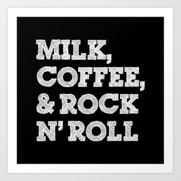 Milk, coffee and rock'n roll Art Print
