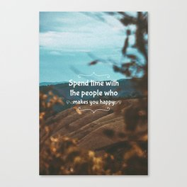 Spend time with the people who makes you happy. Canvas Print
