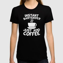 Instant Bartender Just Add Coffee T-shirt
