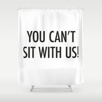 mean girls Shower Curtains featuring Mean Girls #1 – Sit by Enyalie
