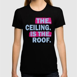The Ceiling Is The Roof New T-shirt