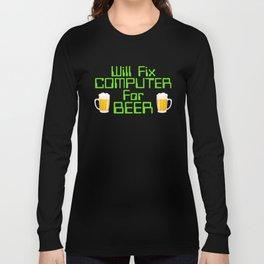 Will Fix Computer For Beer, Computer Nerd, Computer Repair Long Sleeve T-shirt