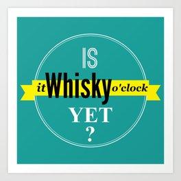 Is it whisky o'clock yet? Art Print