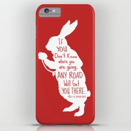 If you Don't know Where You are Going Any Road will Get You There - Alice in Wonderland iPhone Case
