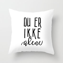 You are not alone Throw Pillow