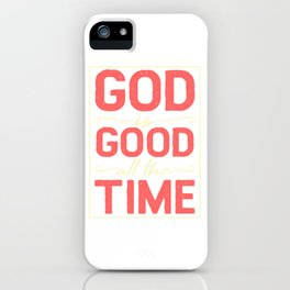 God Is Good All The Time - Holy Church T-Shirt iPhone Case