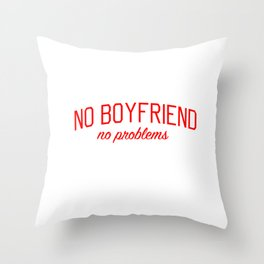 No Boyfriend No Problems - Single and Thriving Throw Pillow