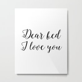 "Funny quote ""Dear Bed I love You"" Funny Wall Art Bedroom Decor Funny Print Monday You Bastard Print Metal Print"