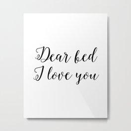"Funny quote ""Dear Bed I love You"" Funny Wall Art Bedroom Decor Funny Print Monday You Bastard Print Metal Print"