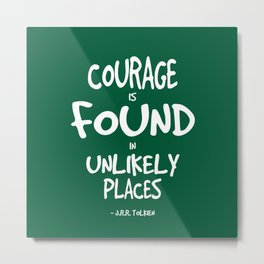 Where Courage is Found Quote - Tolkien Metal Print