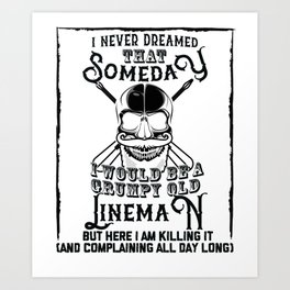 I Never Dreamed I Would Be a Grumpy Old Lineman! But Here I am Killing It Funny Lineman Shirt Art Print