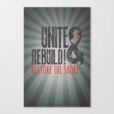 Unite & Rebuild! Restore the Shore! Canvas Print