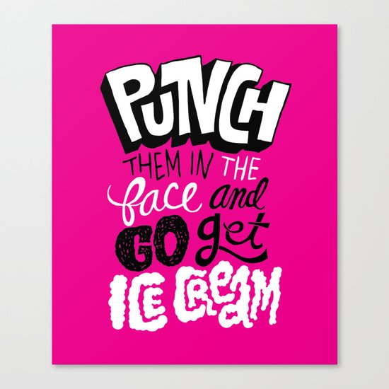 Punch Them In The Face And Go Get Ice Cream Canvas Print