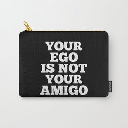 Your Ego is Not Your Amigo (Black & White) Carry-All Pouch
