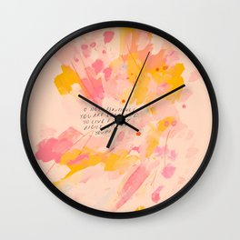"""O How Beautifully You Are Learning To Live Fully Right Where You Are."" Wall Clock"