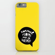 Normal people are so weird iPhone 6s Slim Case