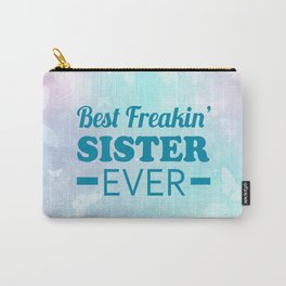 Best Freakin' Sister Ever Carry-All Pouch