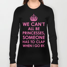 We Can't All Be Princesses (Hot Pink) Long Sleeve T-shirt